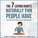Naturally Thin: The 7 Eating Habits Naturally Thin People Have, but the Diet Industry Never Talks About Audiobook by Ingrid Lindberg Narrated by Lessa Lamb