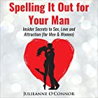 Spelling It out for Your Man: Insider Secrets to Sex, Love and Attraction Hörbuch von Julieanne O'Connor Gesprochen von: Julieanne O'Connor
