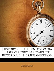 History The Pennsylvania Reserve Corps Plete Record