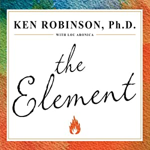 The Element: How Finding Your Passion Changes Everything | [Ken Robinson]