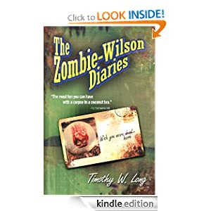 Free Kindle Book: The Zombie Wilson Diaries, by Timothy W. Long. Publisher: Long Time Dead; 2nd edition (July 4, 2011)