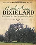 img - for Look Away Dixieland: Reflections of a 20th Century Southern Family book / textbook / text book