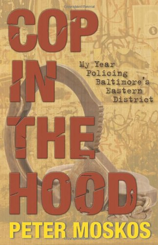 Cop in the Hood: My Year Policing Baltimore's Eastern...