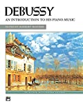 Debussy -- An Introduction to His Piano Music (Alfred Masterwork Editions) (0739018450) by Debussy, Claude
