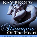 Strangers of the Heart: The Power of Attraction Book 2 | Kay Brody
