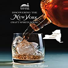 Discovering the New York Craft Spirits Boom (       UNABRIDGED) by Heather D. Dolland Narrated by Kathy L. Sartin