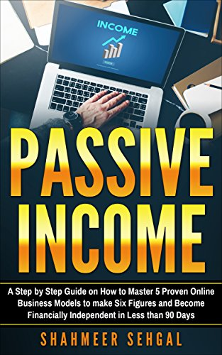 Passive Income: A Step by Step Guide on How to Master 5 Proven Online Business Models to make Six Figures and Become Financially Independent in Less than 90 Days (How To Become A Model compare prices)