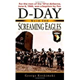 D-Day with the Screaming Eaglesby George E. Koskimaki