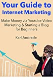 Your Guide to Internet Marketing: Make Money via Youtube Video Marketing  & Starting a Blog for Beginners (Bundle)