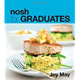Nosh for GRADUATES...a cookbook for those who have graduated from their student daysby Joy May