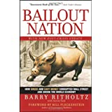 Bailout Nation: How Greed and Easy Money Corrupted Wall Street and Shook the World Economy ~ Barry Ritholtz