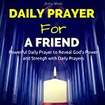 Daily Prayer for a Friend: Powerful Daily Prayer to Reveal God's Power and Strength in Your Life | Jerry West