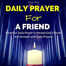 Daily Prayer for a Friend: Powerful Daily Prayer to Reveal God's Power and Strength in Your Life | Livre audio Auteur(s) : Jerry West Narrateur(s) : David Deighton