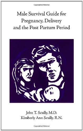Male Survival Guide For Pregnancy, Delivery And The Post Partum Period