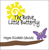 Megan Elizabeth Cebulski The Brave Little Butterfly