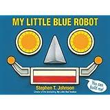 My Little Blue Robot (Paula Wiseman Books)