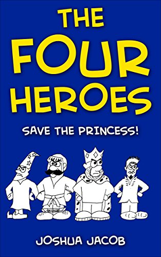 The Four Heroes: Save the Princess! (Epic Adventure Time Book 1)