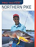 img - for Pro Tactics: Northern Pike: Use the Secrets of the Pros to Catch More and Bigger Pike book / textbook / text book
