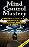 Mind Control Mastery 3rd Edition: Successful Guide to Human Psychology and Manipulation, Persuasion and Deception!(BONUS INSIDE) (Mind Control, Manipulation, ... Psychology, Intuition, Manifestation,)