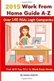 2015 Work From Home Guide A-Z: Over 140 REAL Legit Companies That Will Pay YOU To Work From Home