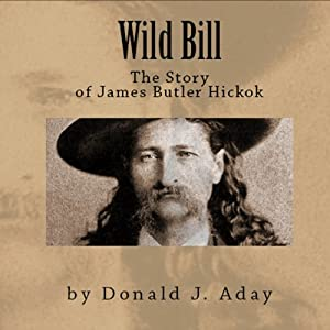 Wild Bill - The Story of James Butler Hickok Audiobook