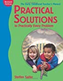 img - for Practical Solutions to Practically Every Problem,: The Early Childhood Teacher's Manual Revised edition by Saifer, Steffen (2003) Paperback book / textbook / text book