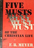 Five Musts of the Christian Life And Other Sermons: 1927 Reprint (0802426395) by Meyer, F. B.