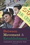 Between Movement and Establishment: Organizations Advocating for Youth (0804762112) by Anne Newman