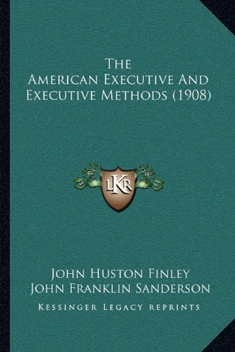 The American Executive and Executive Methods (1908) the American Executive and Executive Methods (1908)