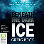 Beneath the Dark Ice (       UNABRIDGED) by Greig Beck Narrated by Sean Mangan