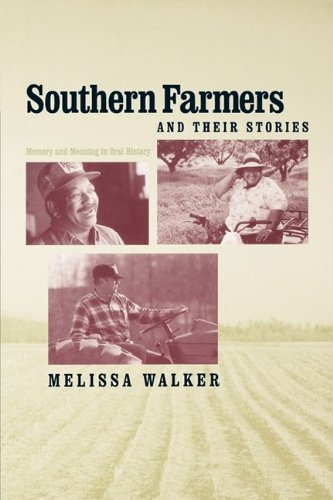 Southern Farmers and Their Stories: Memory and Meaning in Oral History (New Directions In Southern History)