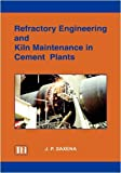 img - for Refractory Engineering and Kiln Maintenance in Cement Plants by J.P. Saxena (2003-01-01) book / textbook / text book