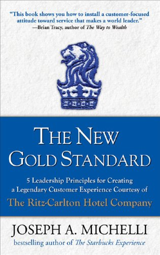 The New Gold Standard : 5 Leadership Principles for Creating a Legendary Customer Experience Courtesy of the Ritz-Carlton Hotel Company