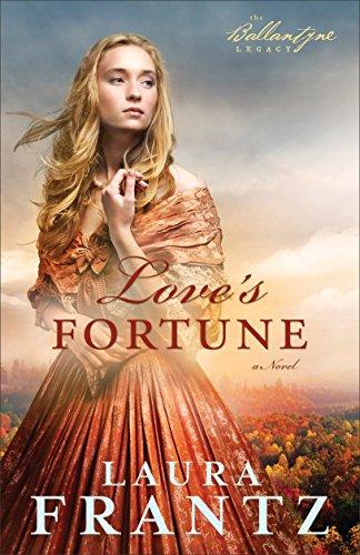 Laura Frantz - Love's Fortune (The Ballantyne Legacy Book #3): A Novel