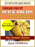 Fresh Fruit Quick Bread Sampler - 3 Seasonal Fruit Recipes - Quick Bread Sampler