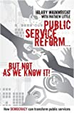 img - for Public Service Reform ... But Not as We Know it: A Story of How Democracy Can Make Public Services Genuinely Efficient book / textbook / text book