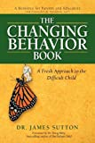 The Changing Behavior Book: A Fresh Approach to the Difficult Child