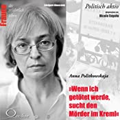 Anna Politkowskaja - Wenn ich getötet werde, sucht den Mörder im Kreml (Frauen - Politisch aktiv) | Edelgard Abenstein