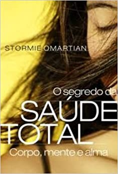 Segredo Da Saúde Total. Corpo, Mente E Alma (Em Portuguese do