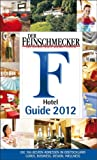 Der Feinschmecker Hotel Guide 2012: Grandhotels, Feinschmecker-, Budget-de-Luxe-, Ambiente-, Wellness- und Business-Hotels (Feinschmecker Restaurantfhrer)