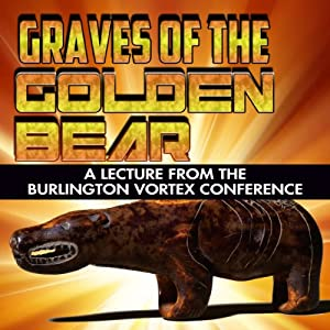 Graves of the Golden Bear: A Lecture from the Burlington Vortex Conference | [Rick Osmon]