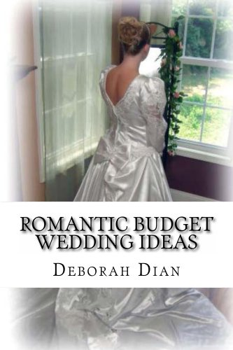 Book: Romantic Budget Wedding Ideas - Where to Find Cheap Wedding Dresses, Reception Venues and More by Deborah Dian