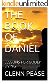 THE BOOK OF DANIEL: LESSONS FOR GODLY LIVING