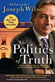 img - for The Politics of Truth: Inside the Lies That Put the White House on Trial and Betrayed My Wife's CIA Identity book / textbook / text book