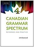 Canadian Grammar Spectrum 4: Reference and Practice (0195448332) by John Eastwood