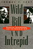 Wild Bill and Intrepid: Donovan, Stephenson, and the Origin of CIA