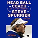 Head Ball Coach: My Life in Football, Doing It Differently--and Winning Audiobook by Steve Spurrier, Buddy Martin Narrated by Tom Stechschulte