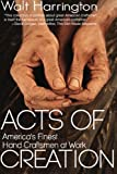 Acts of Creation: America's Finest Hand Craftsmen at Work