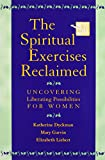 The Spiritual Exercises Reclaimed: Uncovering Liberating Possibilities for Women