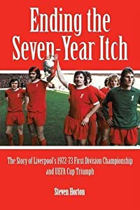 Liverpool FC: Ending the Seven Year Itch: The Story of the 1972-73 1st Division Championship and UEFA Cup Triumph by Steven Horton (22-Sep-2012) Paperback